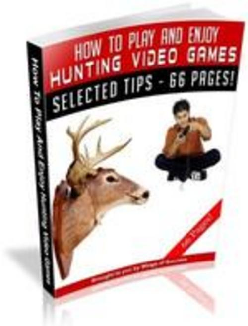 Product picture How To Play And Enjoy Hunting Video Games